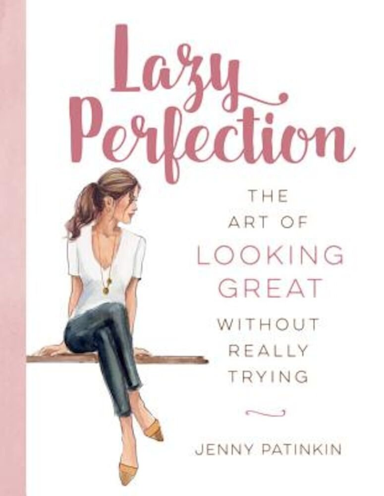 Lazy Perfection: The Art of Looking Great Without Really Trying, Hardcover