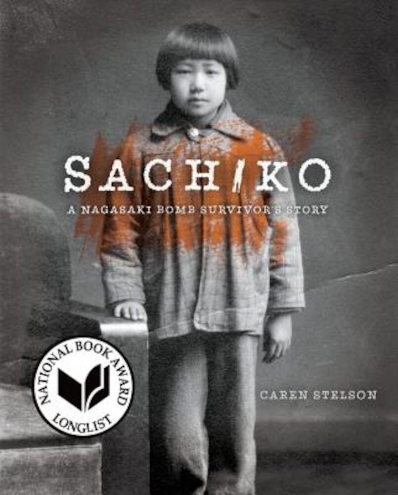 Sachiko: A Nagasaki Bomb Survivor's Story, Hardcover