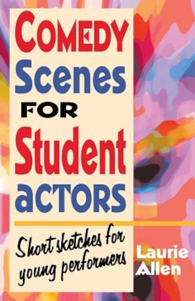 Comedy Scenes for Student Actors: Short Sketches for Young Performers, Paperback