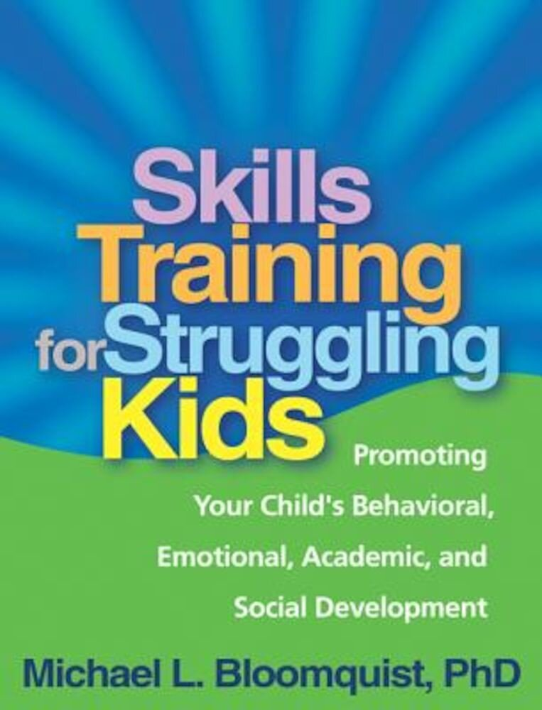 Skills Training for Struggling Kids: Promoting Your Child's Behavioral, Emotional, Academic, and Social Development, Paperback