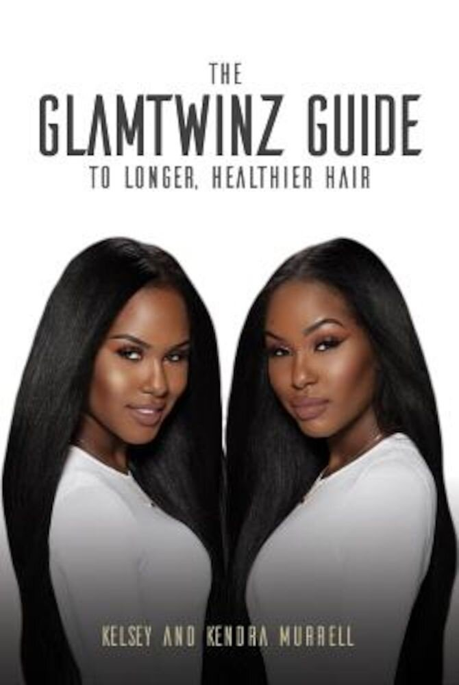 The Glamtwinz Guide to Longer, Healthier Hair, Paperback
