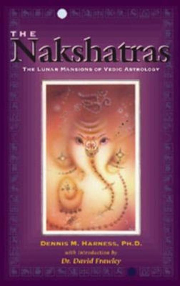 The Nakshatras: The Lunar Mansions of Vedic Astrology, Paperback