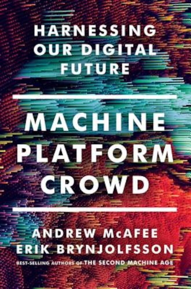 Machine, Platform, Crowd: Harnessing Our Digital Future, Hardcover