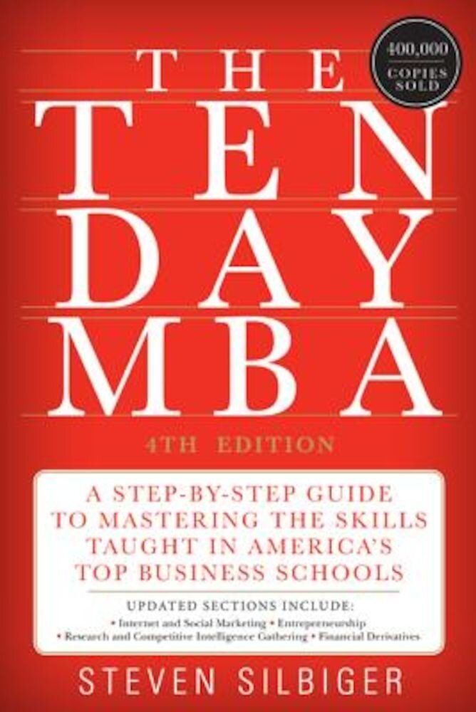 The Ten-Day MBA: A Step-By-Step Guide to Mastering the Skills Taught in America's Top Business Schools, Paperback