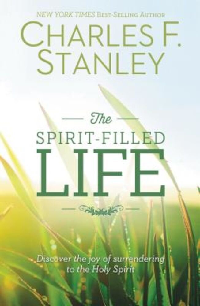 The Spirit-Filled Life: Discover the Joy of Surrendering to the Holy Spirit, Paperback