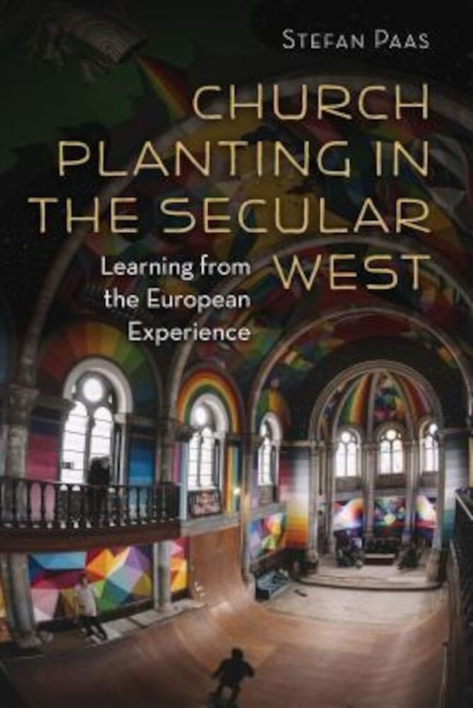 Church Planting in the Secular West: Learning from the European Experience, Paperback