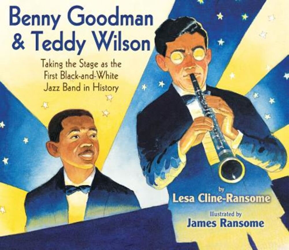 Benny Goodman & Teddy Wilson: Taking the Stage as the First Black-And-White Jazz Band in History, Hardcover
