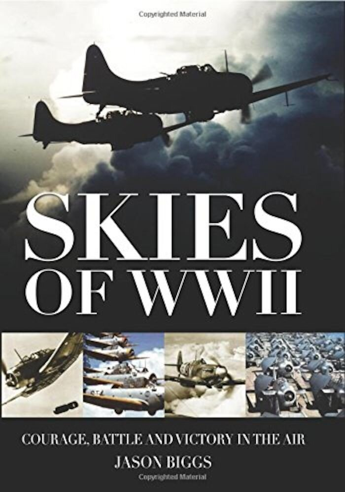 Skies of WWII: Courage, Battle and Victory in the Air
