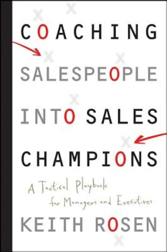 Coaching Salespeople Into Sales Champions: A Tactical Playbook for Managers and Executives, Hardcover