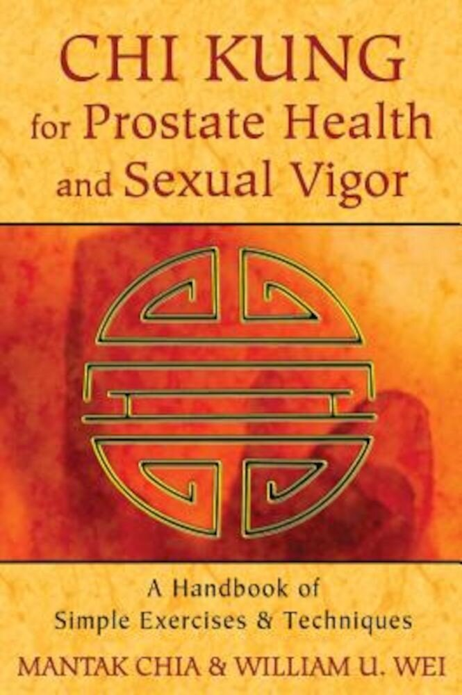 Chi Kung for Prostate Health and Sexual Vigor: A Handbook of Simple Exercises and Techniques, Paperback