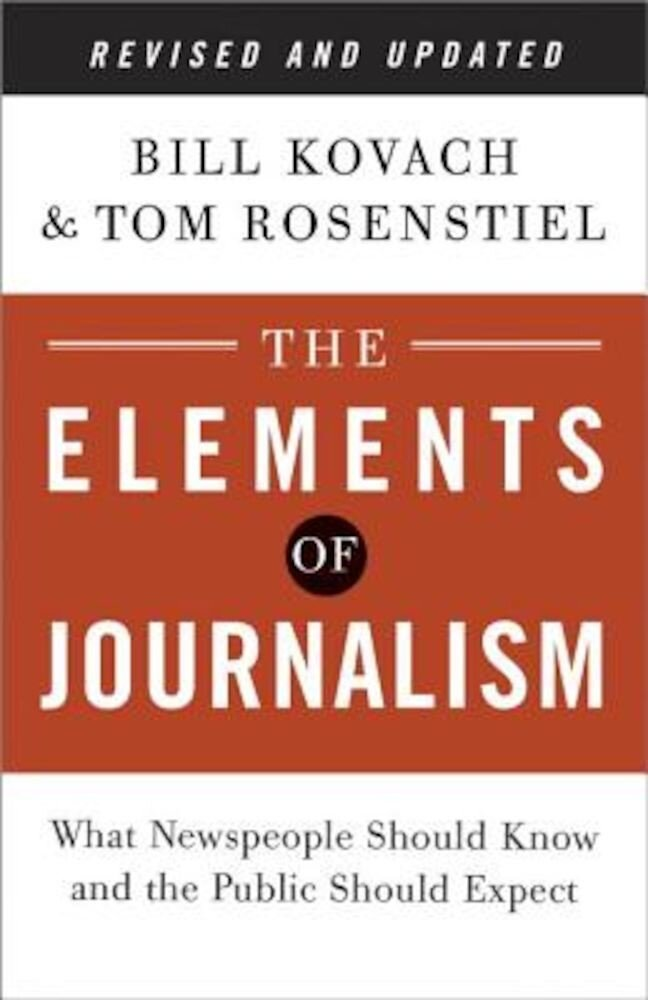 The Elements of Journalism: What Newspeople Should Know and the Public Should Expect, Paperback