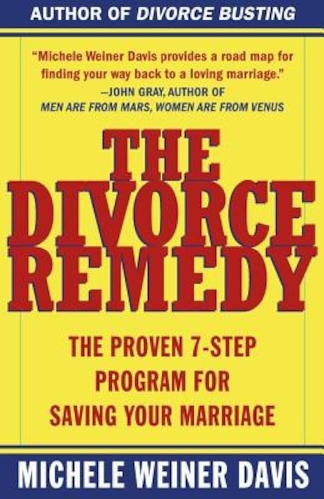 The Divorce Remedy: The Proven 7 Step Program for Saving Your Marriage, Paperback