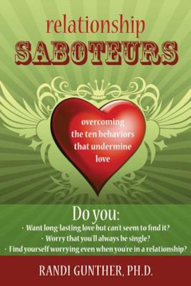 Relationship Saboteurs: Overcoming the Ten Behaviors That Undermine Love, Paperback