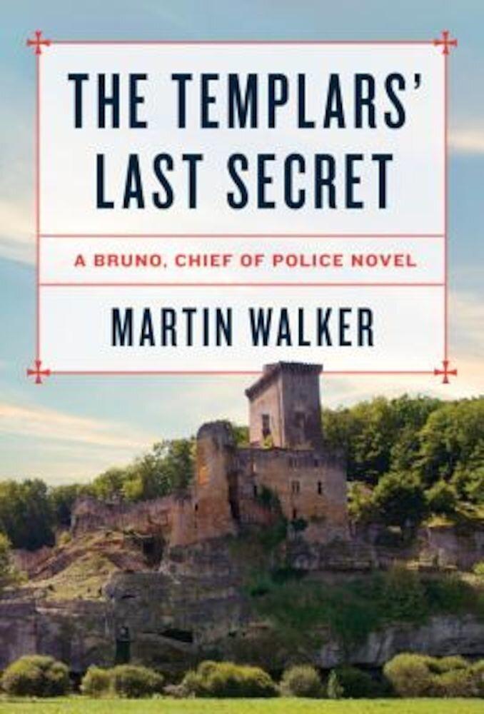 The Templars' Last Secret: A Bruno, Chief of Police Novel, Hardcover