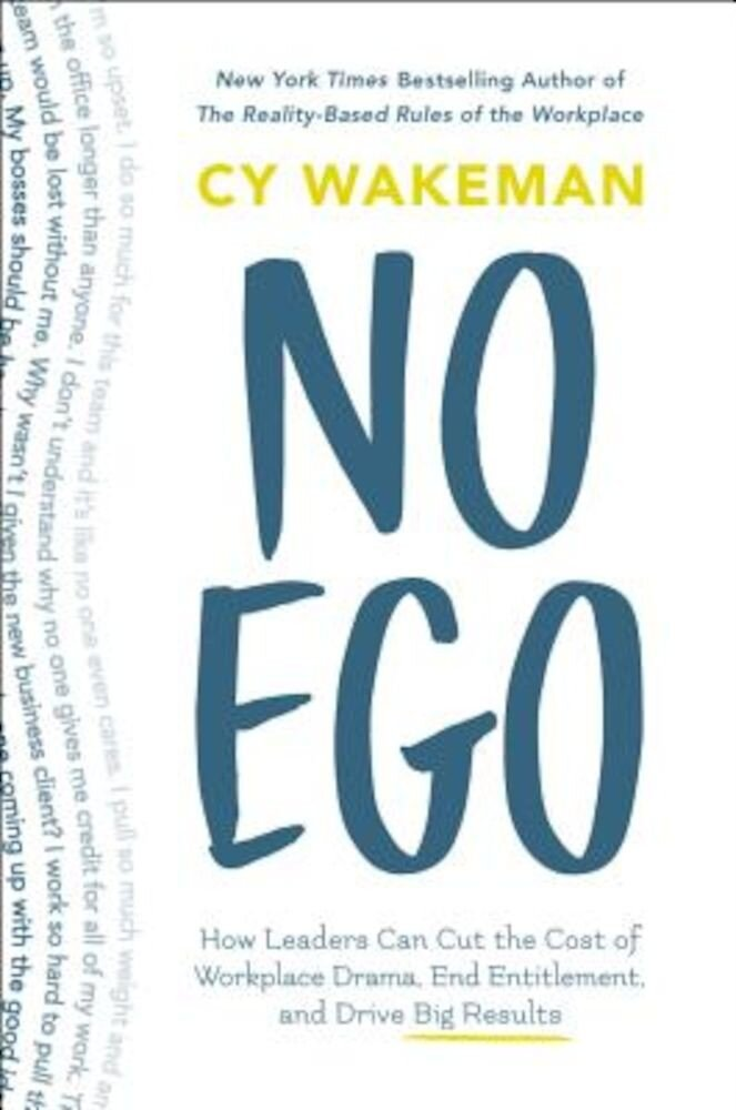 No Ego: How Leaders Can Cut the Cost of Workplace Drama, End Entitlement, and Drive Big Results, Hardcover