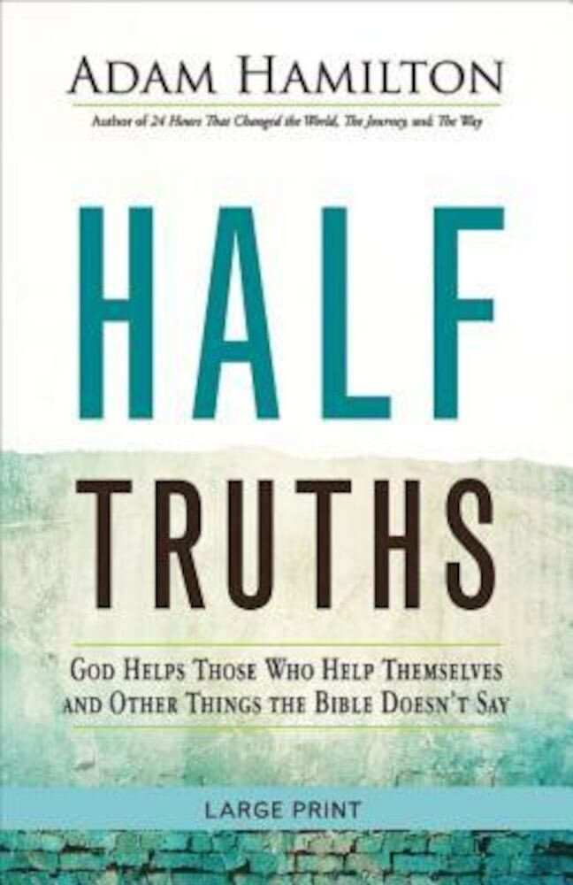 Half Truths: God Helps Those Who Help Themselves and Other Things the Bible Doesn't Say, Paperback