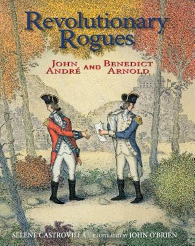 Revolutionary Rogues: John Andre and Benedict Arnold, Hardcover