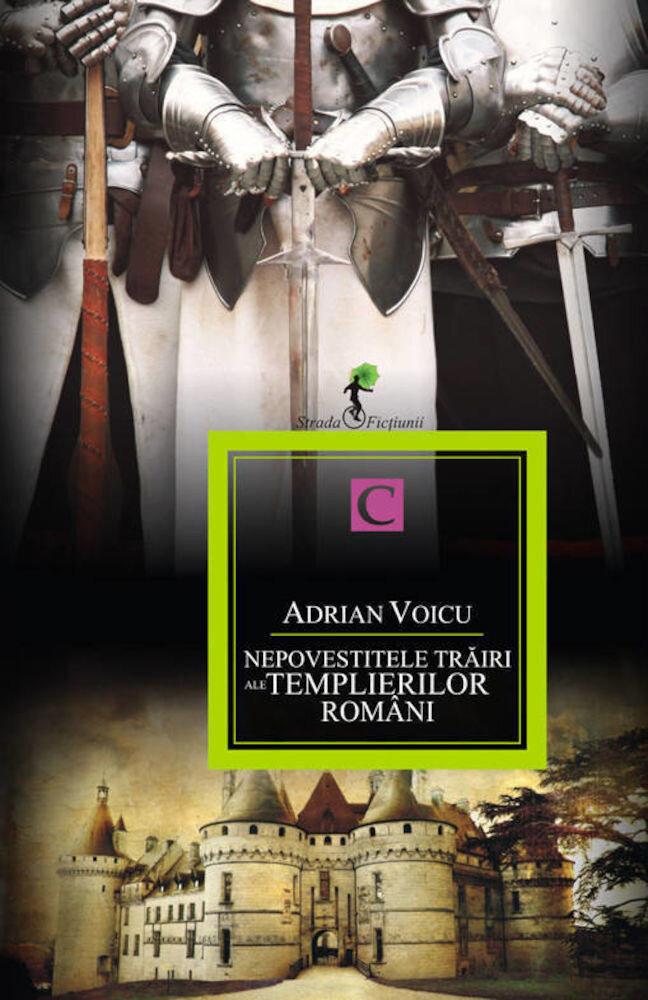 Coperta Carte Nepovestitele trairi ale templierilor romani. Cartea I