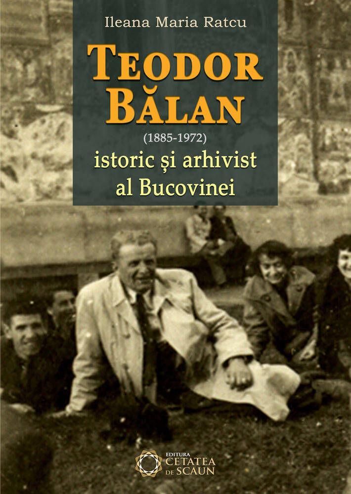 Teodor Balan - istoric si arhivist al Bucovinei