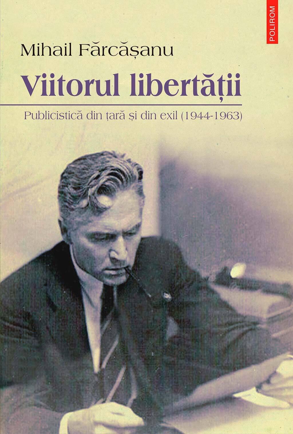 Viitorul libertatii. Publicistica din tara si din exil (1944-1963) (eBook)