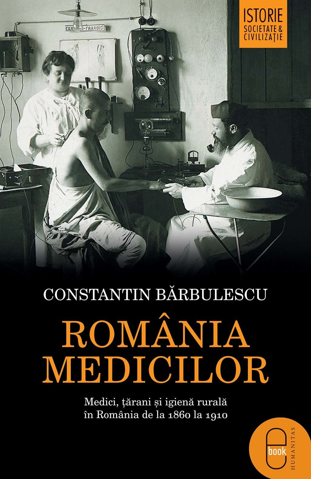 Romania medicilor. Medici, tarani si igiena rurala in Romania de la 1860 la 1910 (eBook)