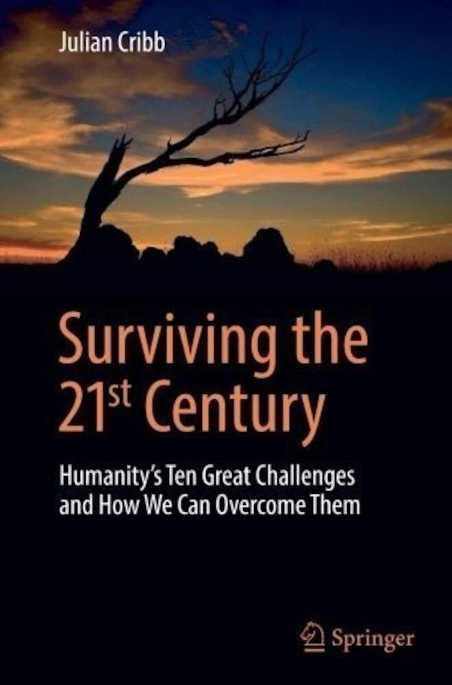 Surviving the 21st Century 2016 : Humanity's Ten Great Challenges and How We Can Overcome Them