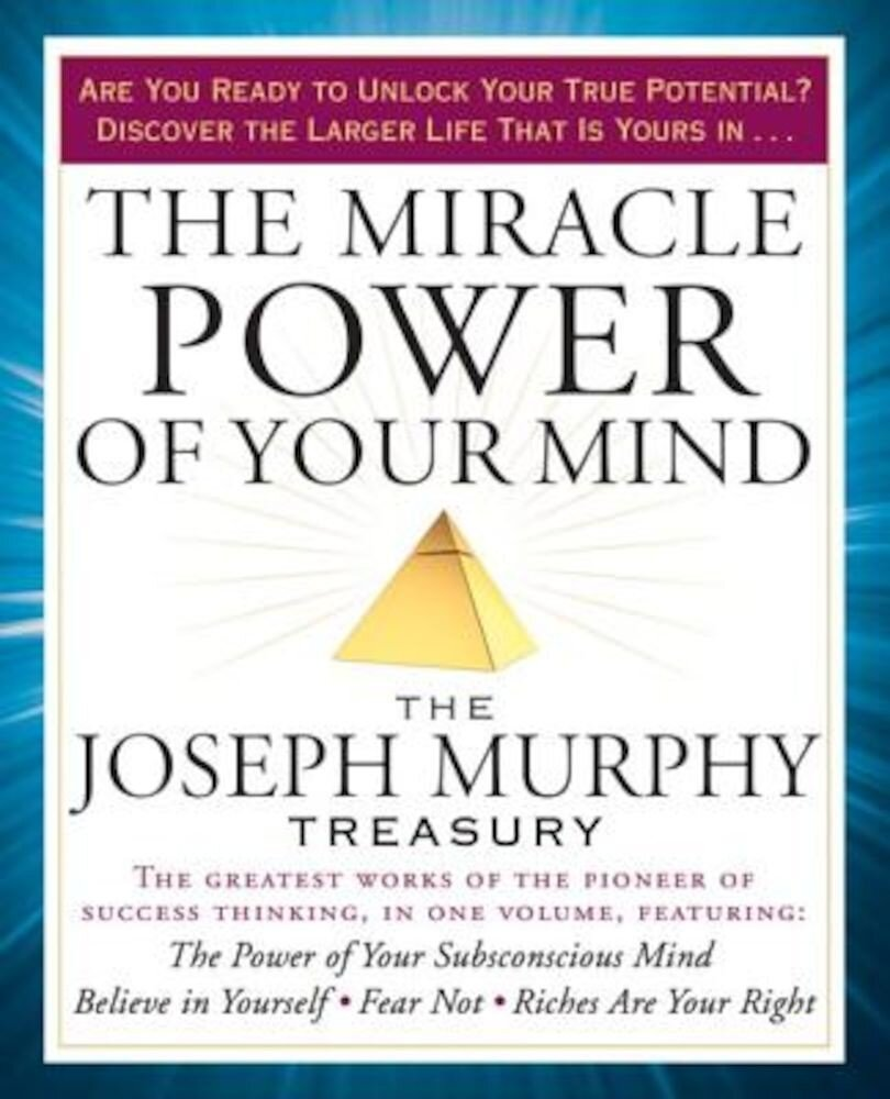 The Miracle Power of Your Mind: The Joseph Murphy Treasury, Paperback