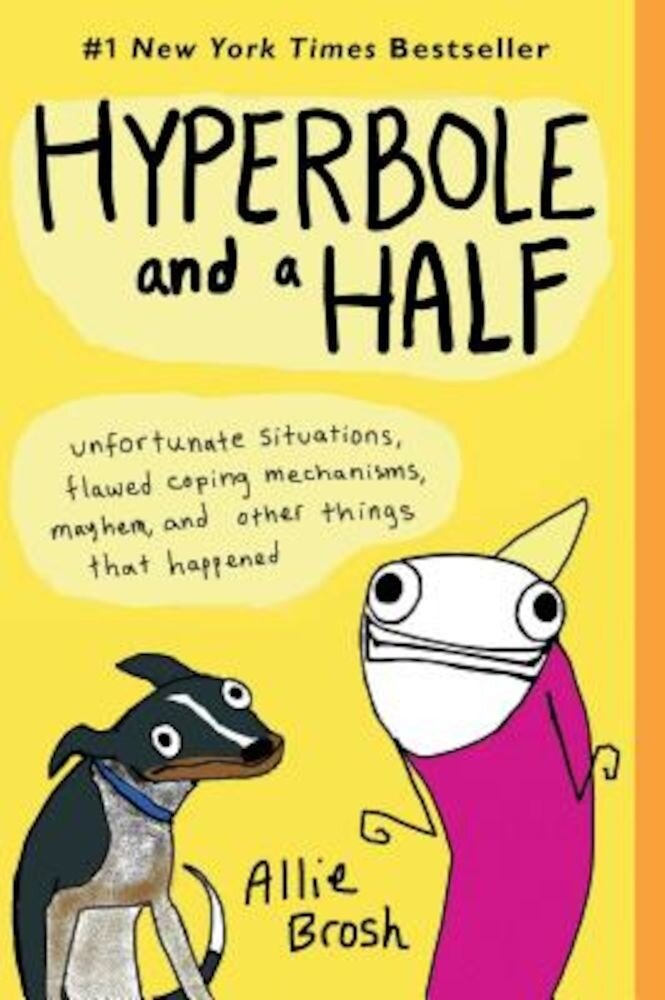 Hyperbole and a Half: Unfortunate Situations, Flawed Coping Mechanisms, Mayhem, and Other Things That Happened, Paperback