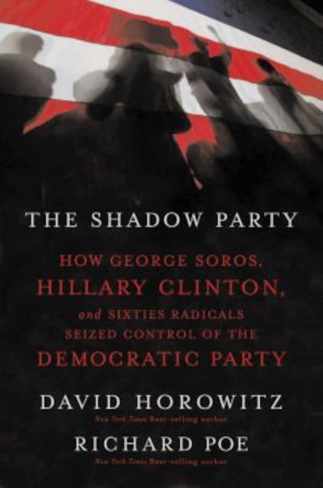The Shadow Party: How George Soros, Hillary Clinton, and Sixties Radicals Seized Control of the Democratic Party, Paperback