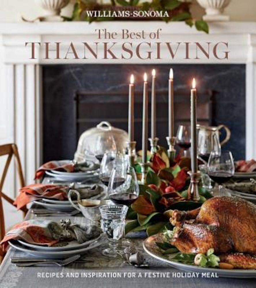 The Best of Thanksgiving (Williams-Sonoma): Recipes and Inspiration for a Festive Holiday Meal, Hardcover