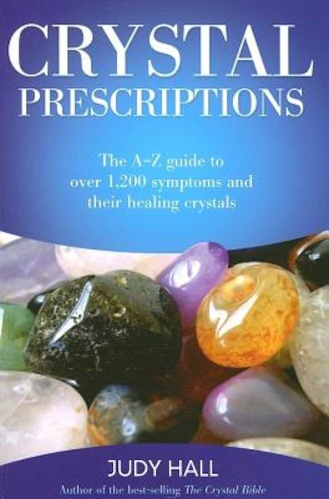 Crystal Prescriptions: The A-Z Guide to Over 1,200 Symptoms and Their Healing Crystals, Paperback