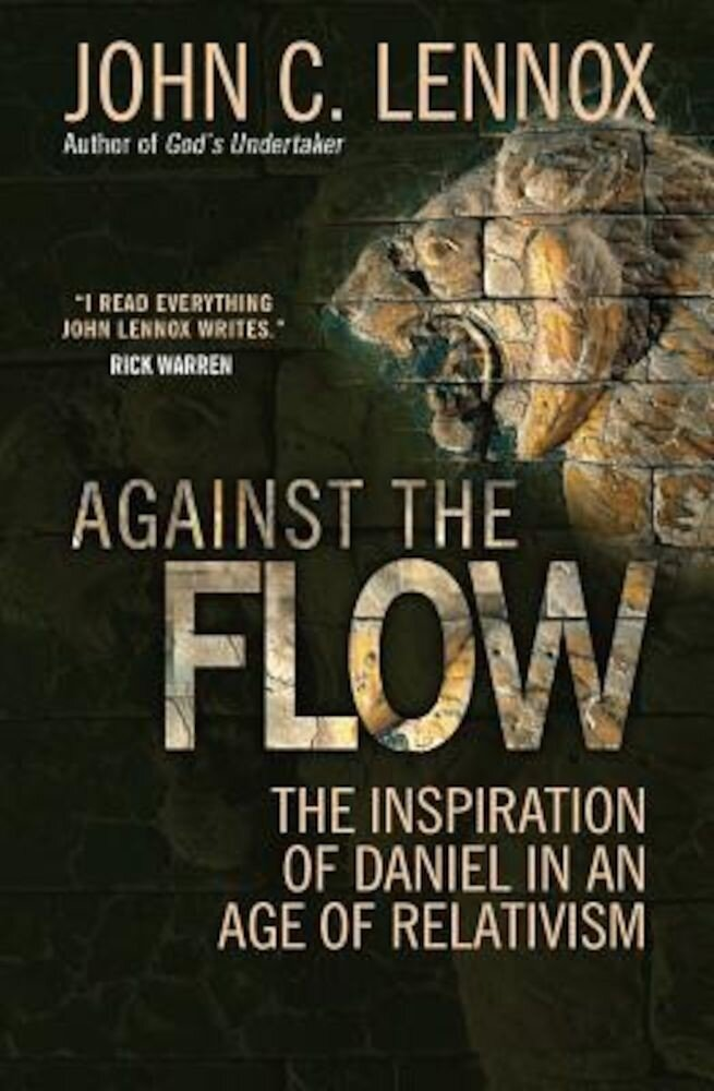 Against the Flow: The Inspiration of Daniel in an Age of Relativism, Paperback
