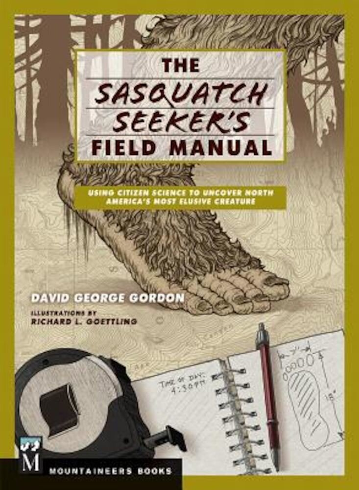 The Sasquatch Seeker's Field Manual: Using Citizen Science to Uncover North America's Most Elusive Creature, Paperback