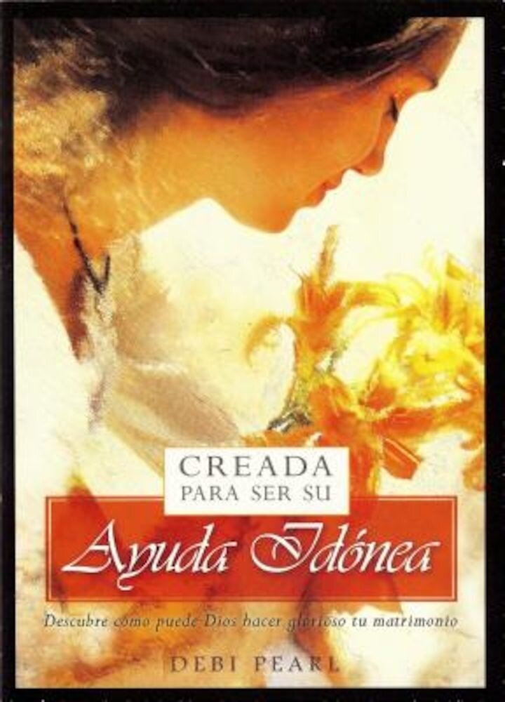 Creada Para Ser su Ayuda Idonea: Descubre Como Puede Dios Hacer Glorioso Tu Matrimonio = Created to Be His Help Meet, Paperback