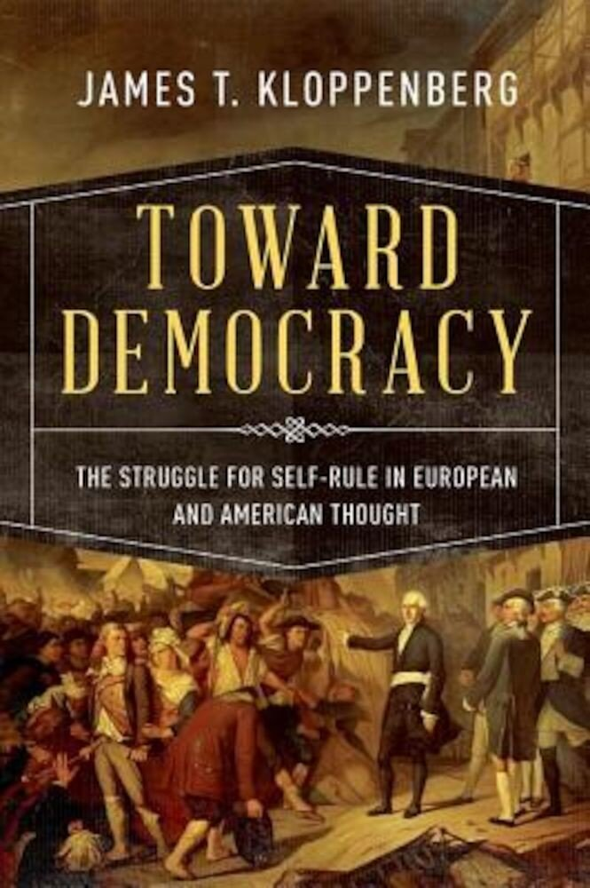 Toward Democracy: The Struggle for Self-Rule in European and American Thought, Hardcover