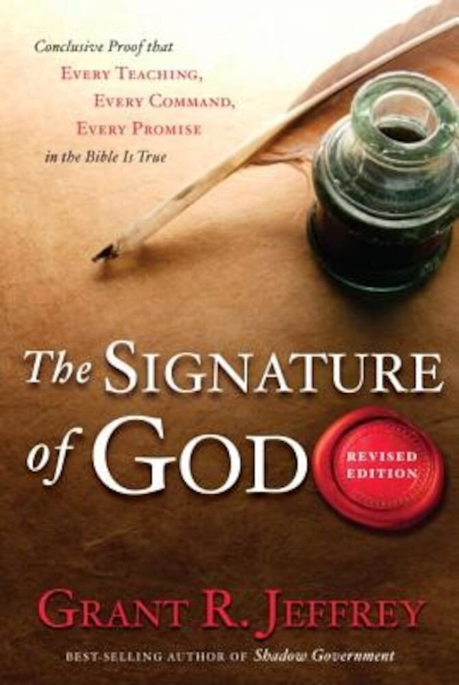 The Signature of God: Conclusive Proof That Every Teaching, Every Command, Every Promise in the Bible Is True, Paperback