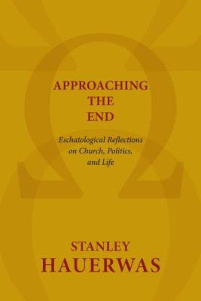 Approaching the End: Eschatological Reflections on Church, Politics, and Life, Paperback