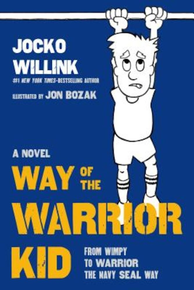 Way of the Warrior Kid: From Wimpy to Warrior the Navy Seal Way: A Novel, Hardcover