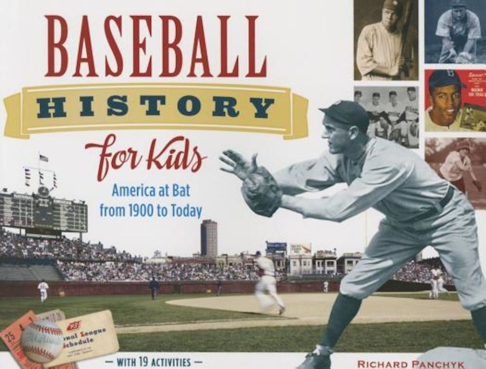 Baseball History for Kids: America at Bat from 1900 to Today, with 19 Activities, Paperback