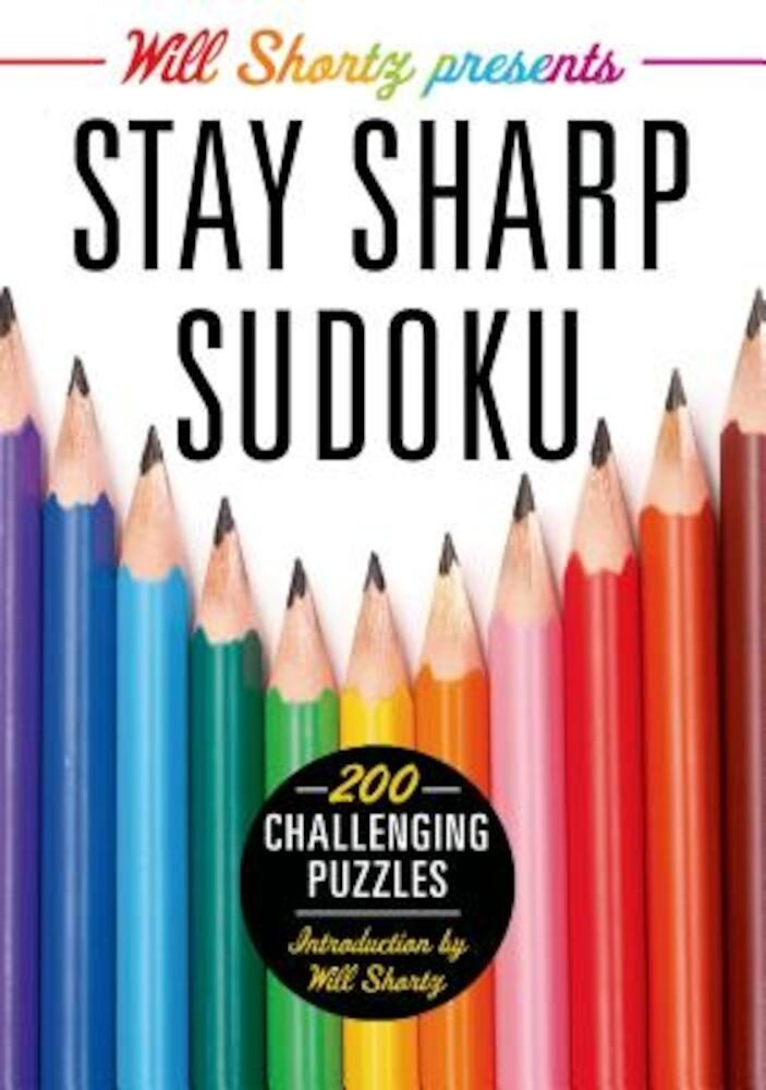 Will Shortz Presents Stay Sharp Sudoku: 200 Challenging Puzzles, Paperback