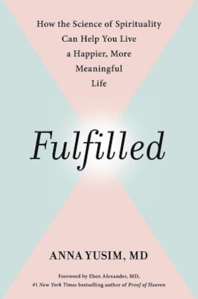 Fulfilled: How the Science of Spirituality Can Help You Live a Happier, More Meaningful Life, Hardcover