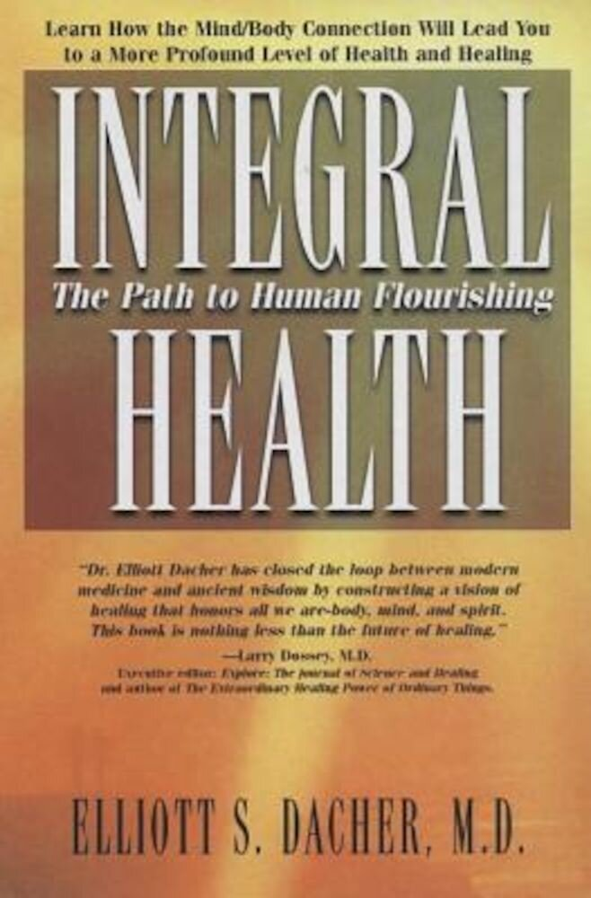 Integral Health: The Path to Human Flourishing, Paperback