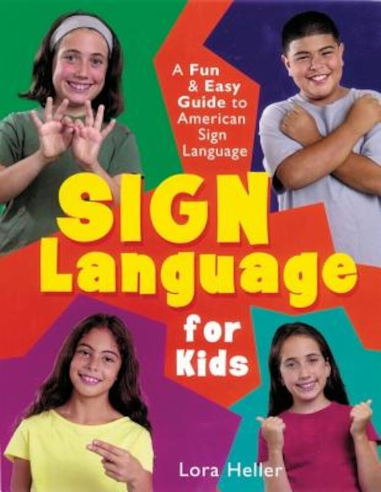 Sign Language for Kids: A Fun & Easy Guide to American Sign Language, Hardcover