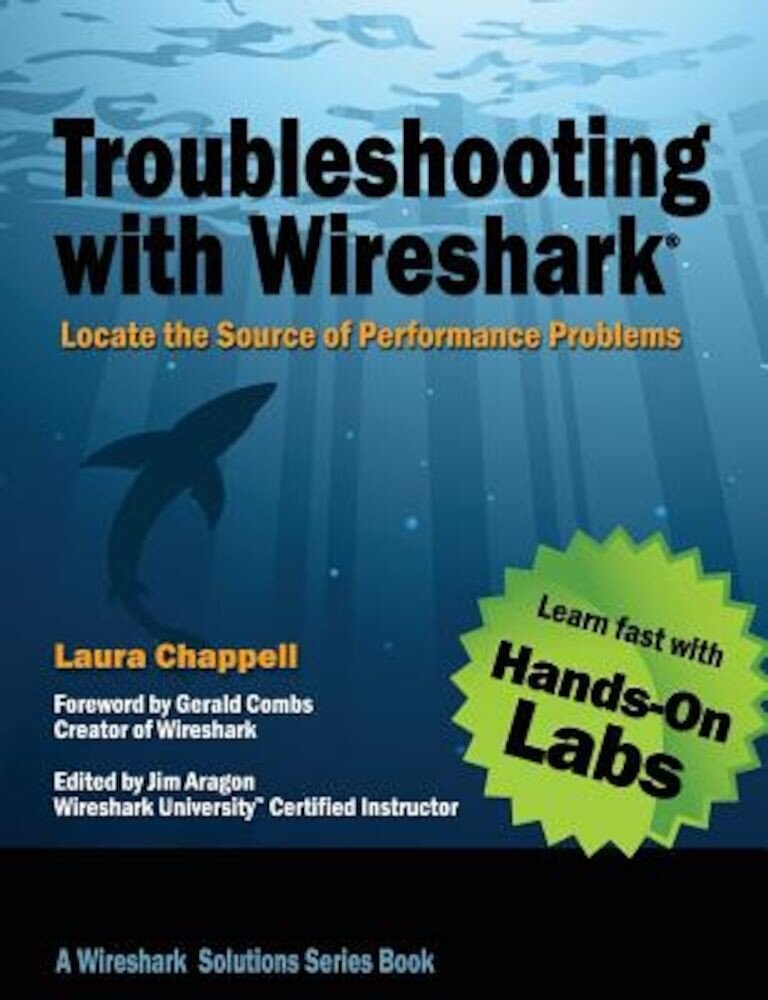 Troubleshooting with Wireshark: Locate the Source of Performance Problems, Paperback