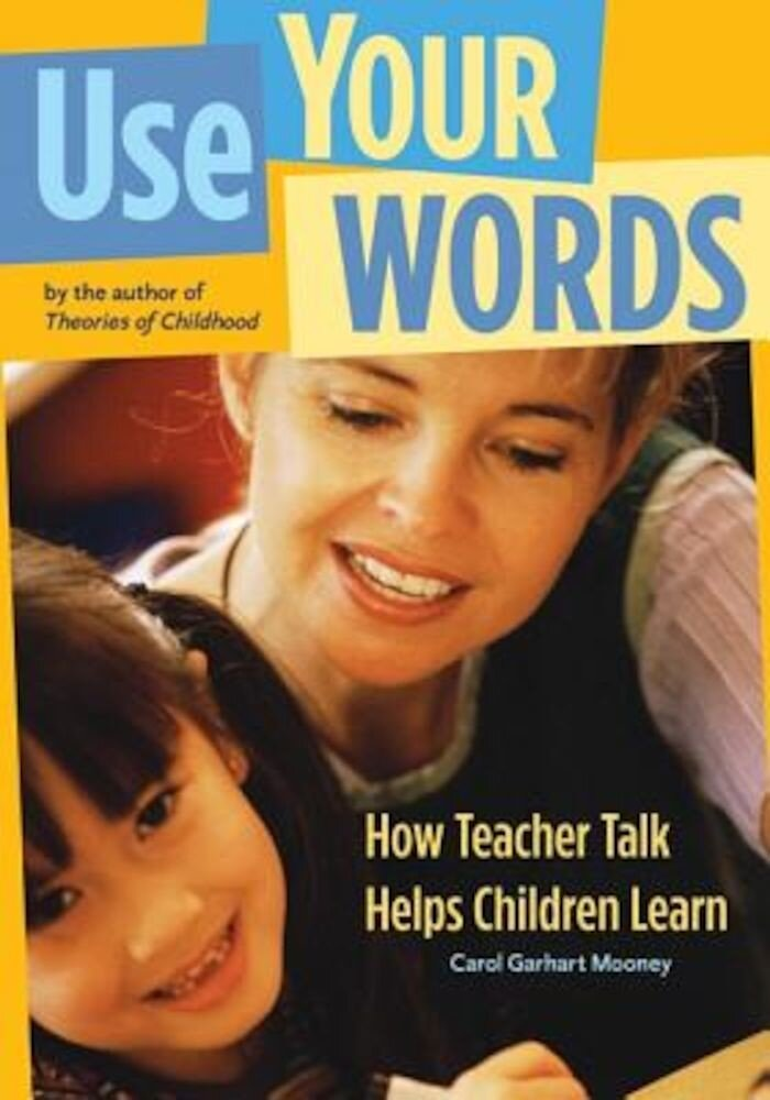 Use Your Words: How Teacher Talk Helps Children Learn, Paperback
