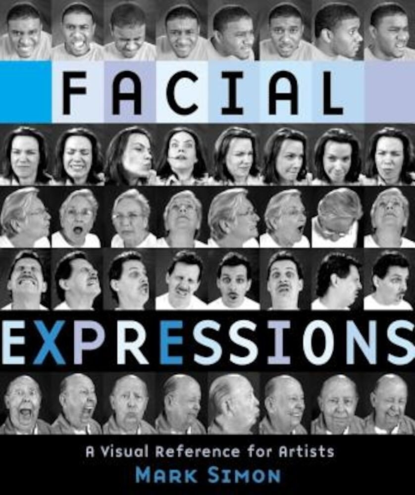 Facial Expressions: A Visual Reference for Artists, Paperback