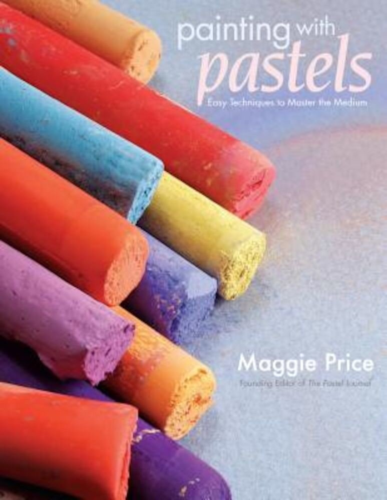 Painting with Pastels: Easy Techniques to Master the Medium, Paperback