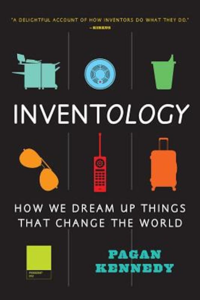 Inventology: How We Dream Up Things That Change the World, Paperback