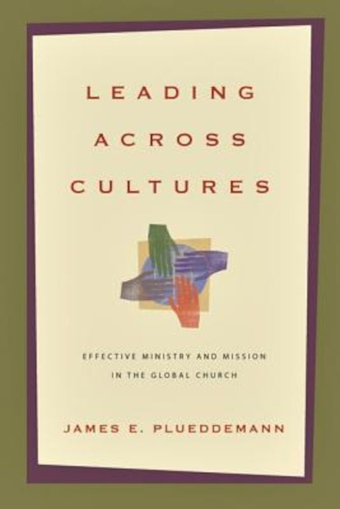 Leading Across Cultures: Effective Ministry and Mission in the Global Church, Paperback