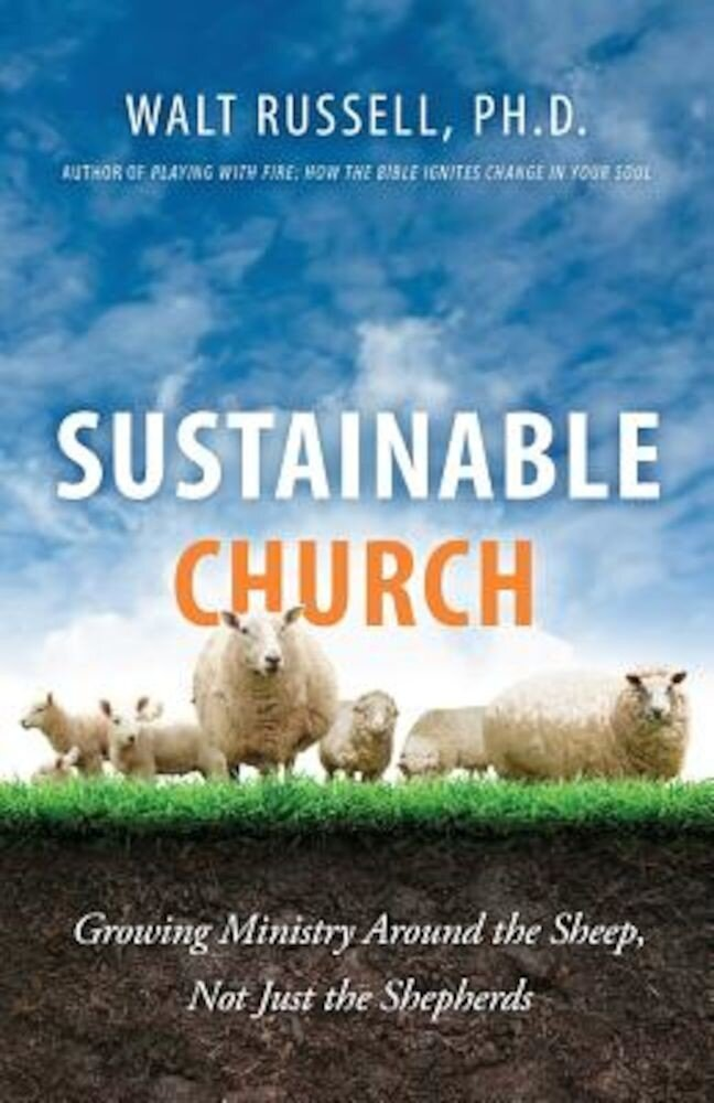 Sustainable Church: Growing Ministry Around the Sheep, Not Just the Shepherds, Paperback